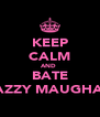KEEP CALM AND  BATE CAZZY MAUGHAN - Personalised Poster A4 size