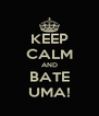 KEEP CALM AND BATE UMA! - Personalised Poster A4 size