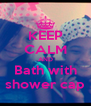 KEEP CALM AND Bath with shower cap - Personalised Poster A4 size