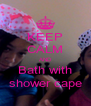 KEEP CALM AND Bath with shower cape - Personalised Poster A4 size