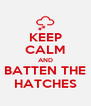KEEP CALM AND BATTEN THE HATCHES - Personalised Poster A4 size