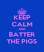 KEEP CALM AND BATTER THE PIGS - Personalised Poster A4 size