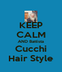 KEEP CALM AND Battista Cucchi Hair Style - Personalised Poster A4 size