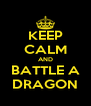 KEEP CALM AND BATTLE A DRAGON - Personalised Poster A4 size