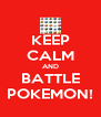 KEEP CALM AND BATTLE POKEMON! - Personalised Poster A4 size