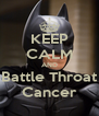 KEEP CALM AND Battle Throat Cancer - Personalised Poster A4 size