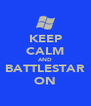 KEEP CALM AND BATTLESTAR ON - Personalised Poster A4 size