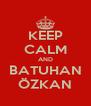 KEEP CALM AND BATUHAN ÖZKAN - Personalised Poster A4 size