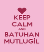 KEEP CALM AND BATUHAN MUTLUGİL - Personalised Poster A4 size