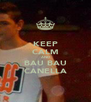 KEEP CALM AND BAU BAU CANELLA - Personalised Poster A4 size