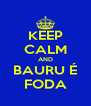 KEEP CALM AND BAURU É FODA - Personalised Poster A4 size