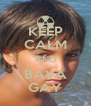 KEEP CALM AND BAVA GAY - Personalised Poster A4 size