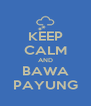KEEP CALM AND BAWA PAYUNG - Personalised Poster A4 size