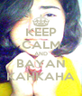 KEEP CALM AND BAYAN KAHKAHA - Personalised Poster A4 size