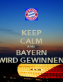KEEP CALM AND BAYERN WIRD GEWINNEN - Personalised Poster A4 size
