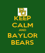 KEEP CALM AND BAYLOR BEARS - Personalised Poster A4 size