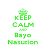 KEEP CALM AND Bayo Nasution - Personalised Poster A4 size