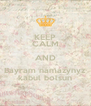 KEEP CALM AND Bayram namazynyz kabul bolsun - Personalised Poster A4 size