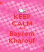 KEEP CALM And Bayrem Kharouf - Personalised Poster A4 size