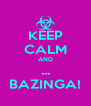 KEEP CALM AND ... BAZINGA! - Personalised Poster A4 size