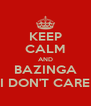 KEEP CALM AND BAZINGA I DON'T CARE - Personalised Poster A4 size