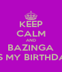 KEEP CALM AND BAZINGA IT'S MY BIRTHDAY - Personalised Poster A4 size