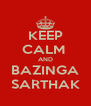 KEEP CALM  AND BAZINGA SARTHAK - Personalised Poster A4 size