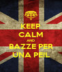 KEEP CALM AND BAZZE PER UNA PEIL - Personalised Poster A4 size
