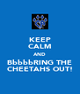 KEEP CALM AND BbbbbRING THE CHEETAHS OUT! - Personalised Poster A4 size
