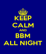 KEEP CALM AND BBM ALL NIGHT - Personalised Poster A4 size