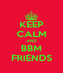 KEEP CALM AND BBM FRIENDS - Personalised Poster A4 size