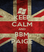 KEEP CALM AND BBM PAIGE - Personalised Poster A4 size