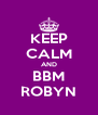 KEEP CALM AND BBM ROBYN - Personalised Poster A4 size