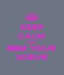 KEEP CALM AND BBM YOUR SOEUR - Personalised Poster A4 size