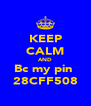 KEEP CALM AND Bc my pin  28CFF508 - Personalised Poster A4 size