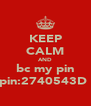 KEEP CALM AND bc my pin pin:2740543D  - Personalised Poster A4 size