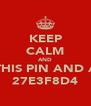 KEEP CALM AND BC THIS PIN AND ADD 27E3F8D4 - Personalised Poster A4 size