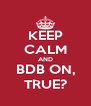 KEEP CALM AND BDB ON, TRUE? - Personalised Poster A4 size