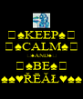 ♤♠KEEP♠♤ ♤♠CALM♠♤ ♤♠AND♠♤ ♤♠BE♠♤ ♠♠♥ŘĒĂŁ♥♠♠ - Personalised Poster A4 size