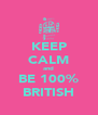 KEEP CALM and BE 100% BRITISH - Personalised Poster A4 size