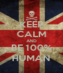 KEEP CALM AND BE 100% HUMAN - Personalised Poster A4 size