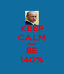 KEEP CALM AND BE 140% - Personalised Poster A4 size