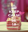 KEEP CALM AND BE 18 - Personalised Poster A4 size