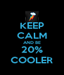 KEEP CALM AND BE 20% COOLER - Personalised Poster A4 size