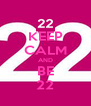 KEEP CALM AND BE 22 - Personalised Poster A4 size