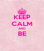 KEEP CALM AND BE  - Personalised Poster A4 size