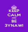 KEEP CALM AND BE 3YNAWI - Personalised Poster A4 size