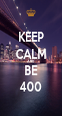 KEEP CALM AND BE 400 - Personalised Poster A4 size