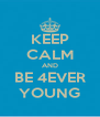 KEEP CALM AND BE 4EVER YOUNG - Personalised Poster A4 size