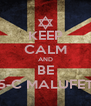 KEEP CALM AND BE 5-C MALUFET - Personalised Poster A4 size